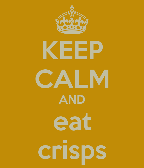 KEEP CALM AND eat crisps