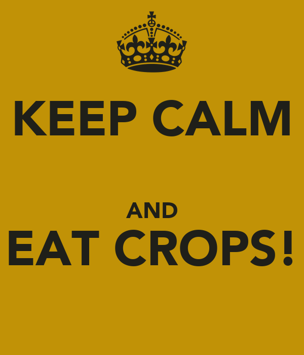 KEEP CALM  AND EAT CROPS!