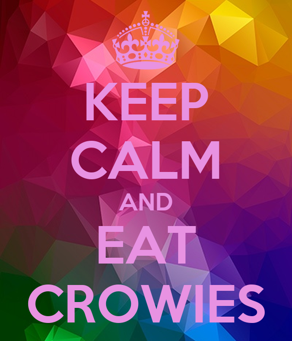 KEEP CALM AND EAT CROWIES