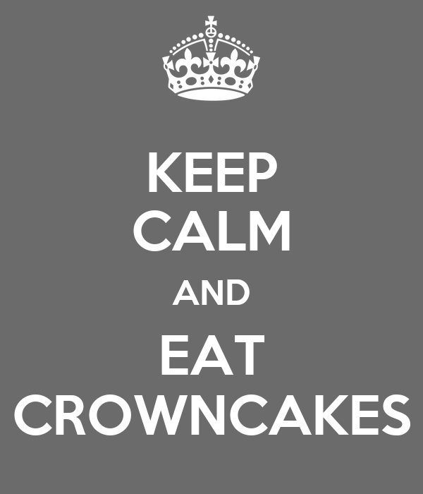 KEEP CALM AND EAT CROWNCAKES