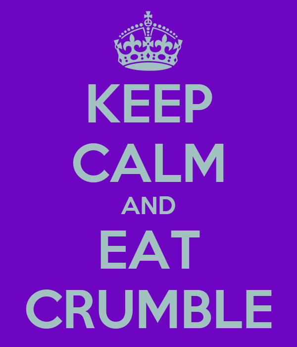 KEEP CALM AND EAT CRUMBLE