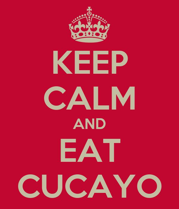 KEEP CALM AND EAT CUCAYO
