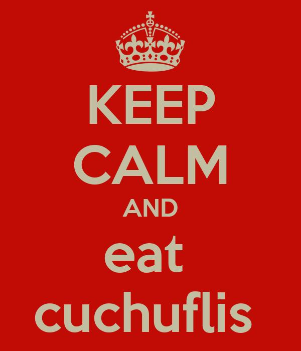 KEEP CALM AND eat  cuchuflis