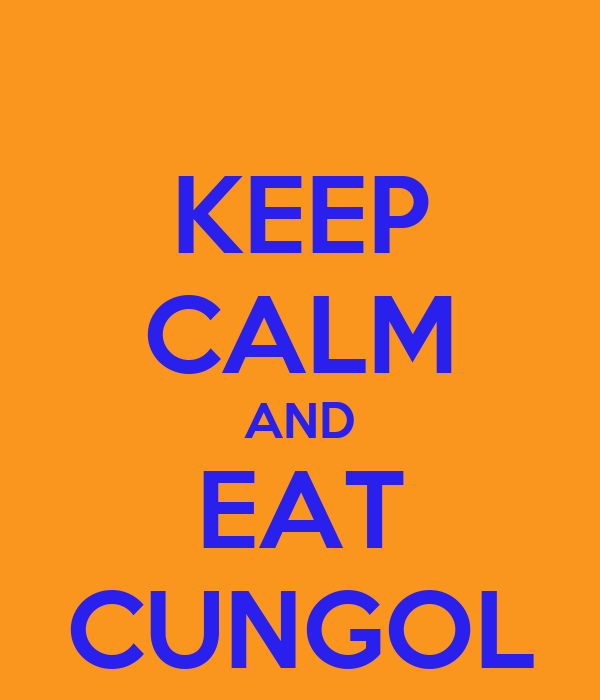 KEEP CALM AND EAT CUNGOL