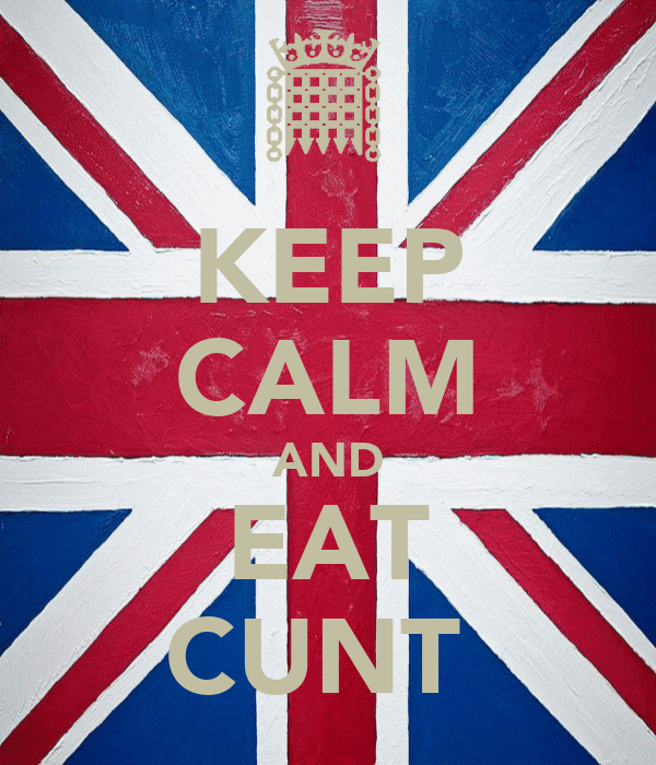 KEEP CALM AND EAT CUNT