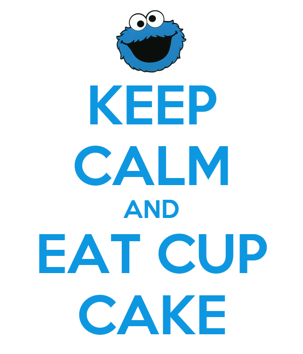 KEEP CALM AND EAT CUP CAKE