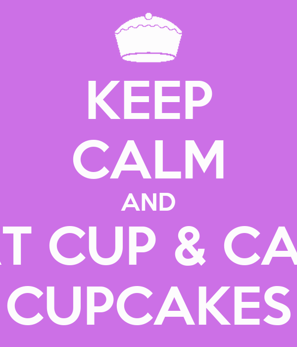 KEEP CALM AND EAT CUP & CAKE CUPCAKES