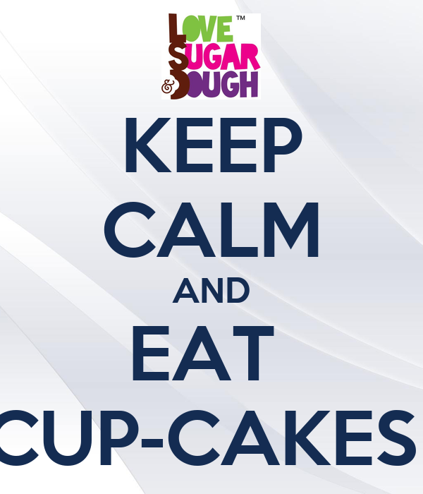 KEEP CALM AND EAT  CUP-CAKES