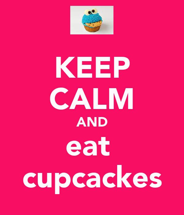 KEEP CALM AND eat  cupcackes