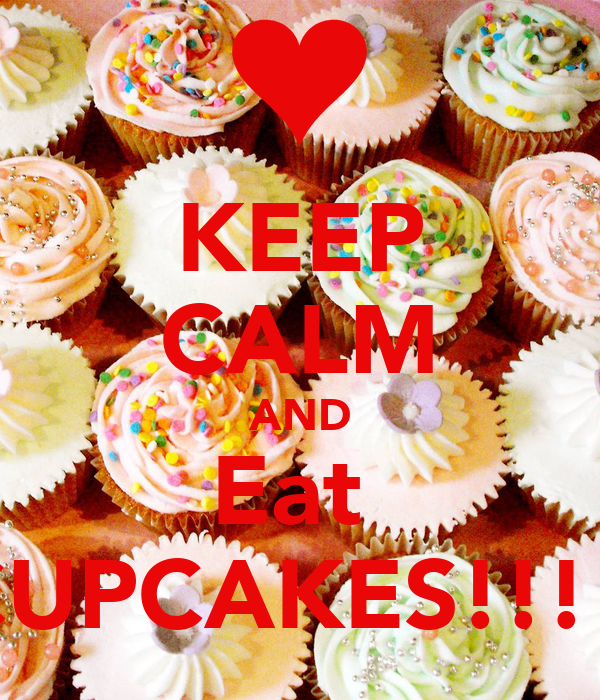 KEEP CALM AND Eat  CUPCAKES!!!!