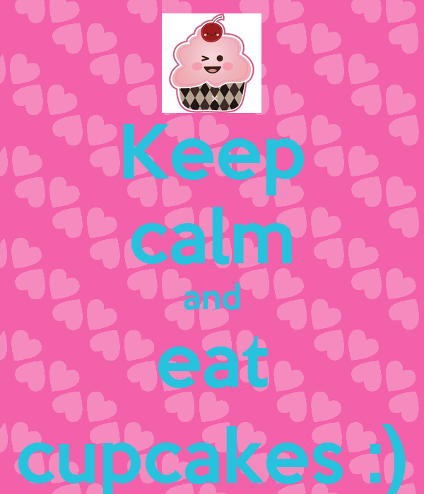 Keep calm and eat cupcakes :)
