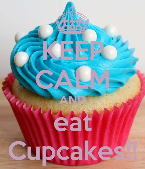 KEEP CALM AND eat Cupcakes!!