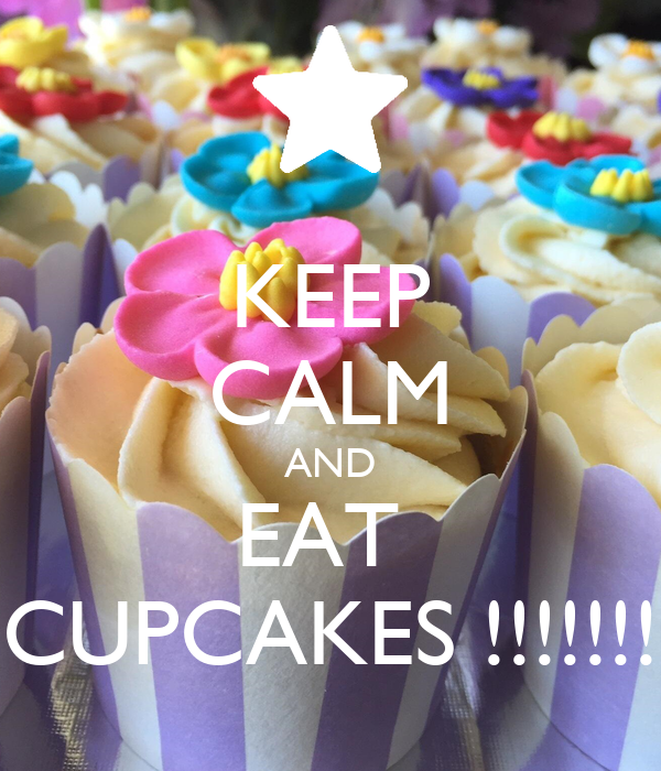 KEEP CALM AND EAT  CUPCAKES !!!!!!!