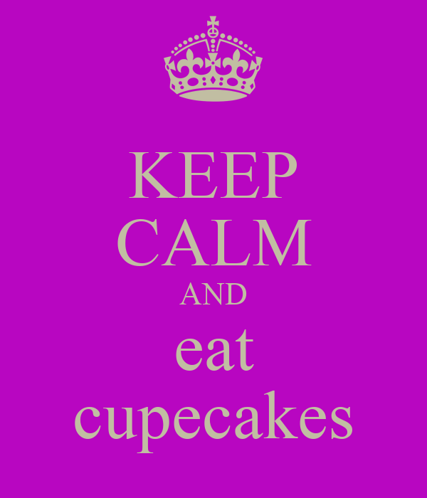 KEEP CALM AND eat cupecakes
