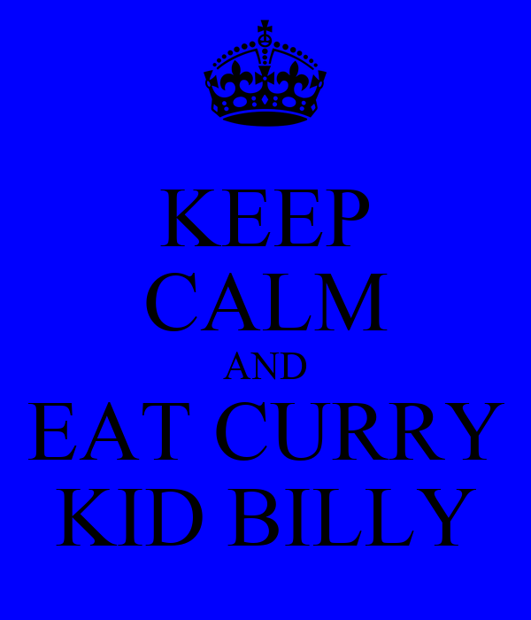 KEEP CALM AND EAT CURRY KID BILLY