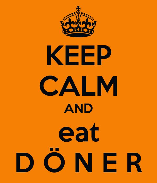 KEEP CALM AND eat D Ö N E R