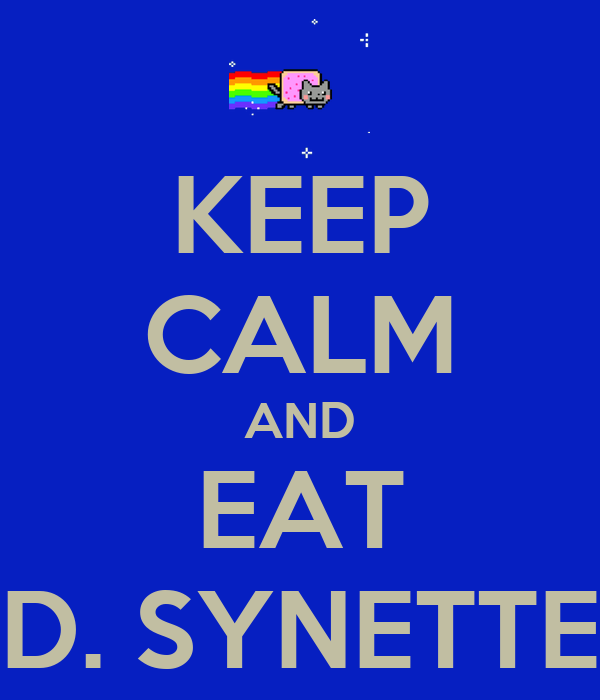 KEEP CALM AND EAT D. SYNETTE