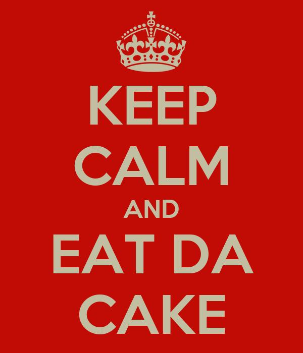 KEEP CALM AND EAT DA CAKE