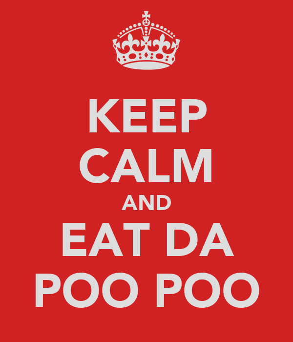KEEP CALM AND EAT DA POO POO