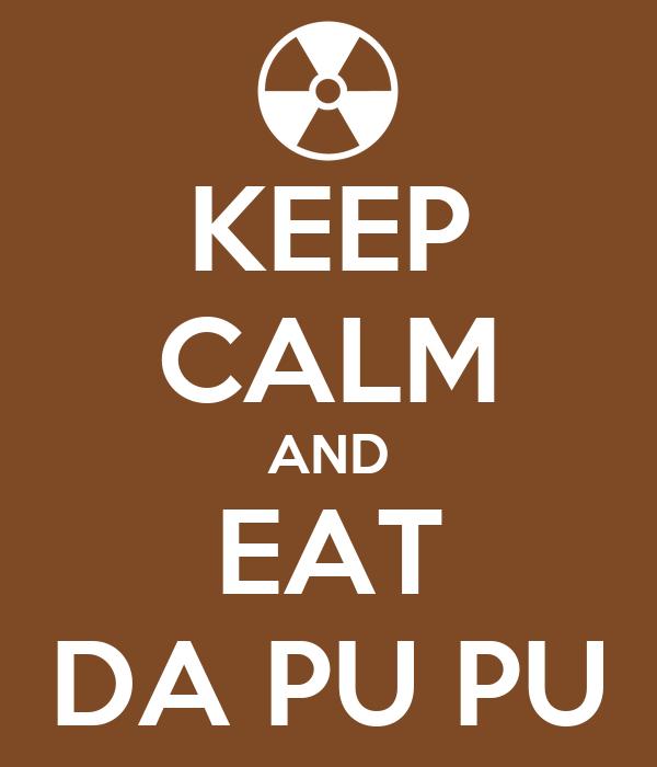 KEEP CALM AND EAT DA PU PU