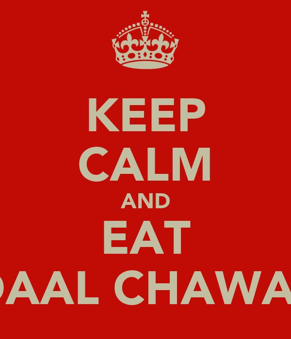 KEEP CALM AND EAT DAAL CHAWAL
