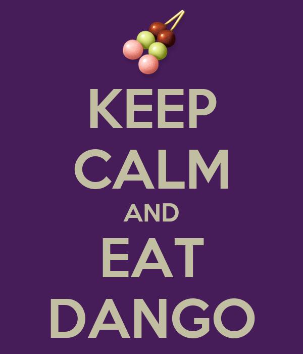 KEEP CALM AND EAT DANGO