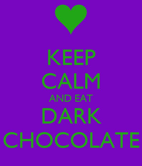 KEEP CALM AND EAT DARK CHOCOLATE