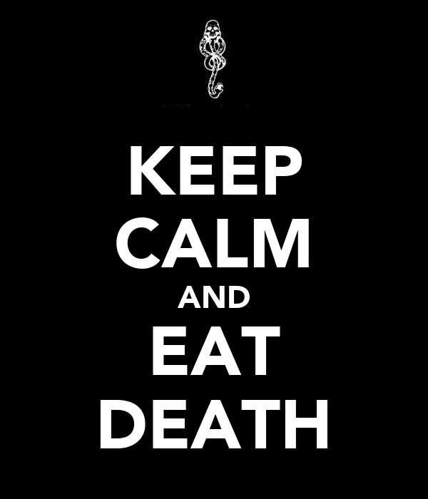 KEEP CALM AND EAT DEATH