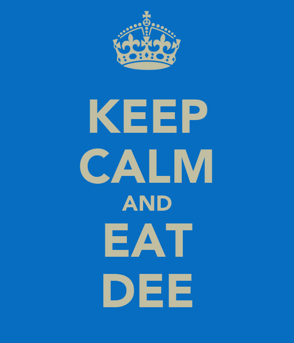 KEEP CALM AND EAT DEE