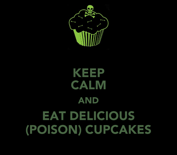 KEEP CALM AND EAT DELICIOUS (POISON) CUPCAKES