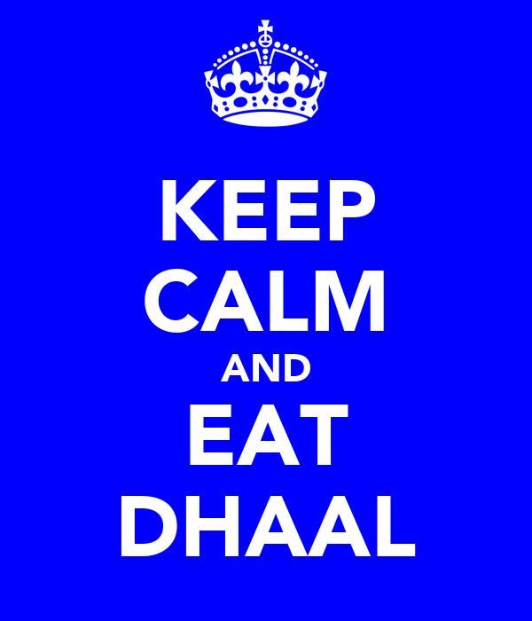 KEEP CALM AND EAT DHAAL