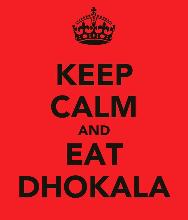 KEEP CALM AND EAT DHOKALA