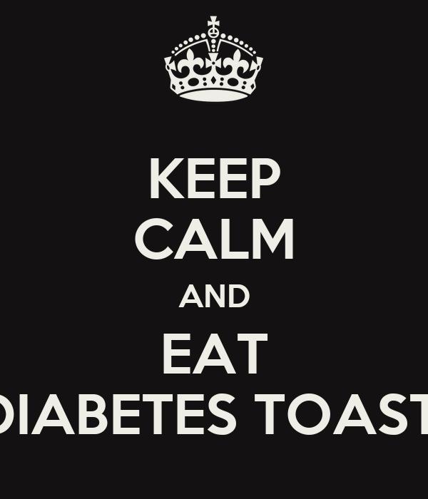 KEEP CALM AND EAT DIABETES TOAST!