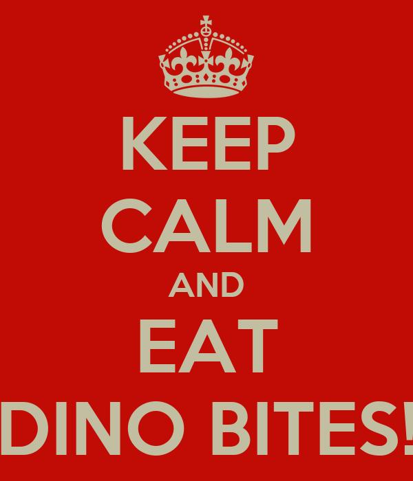 KEEP CALM AND EAT DINO BITES!