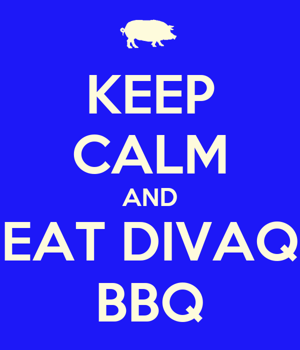 KEEP CALM AND EAT DIVAQ BBQ