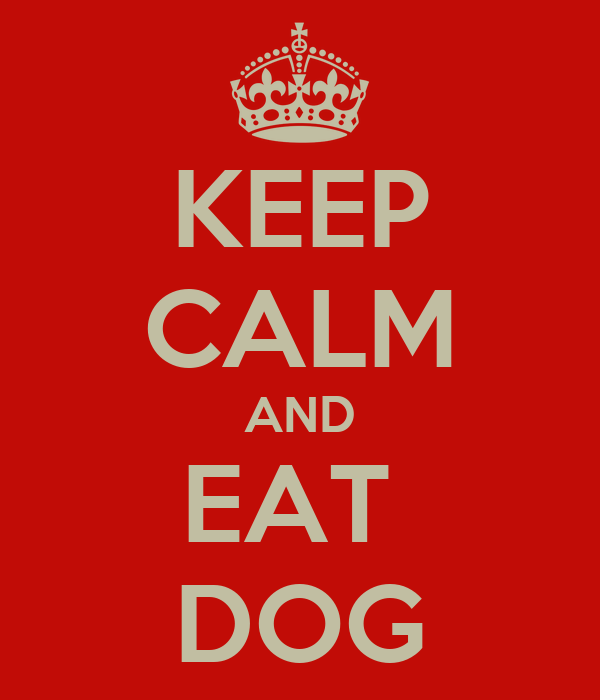 KEEP CALM AND EAT  DOG