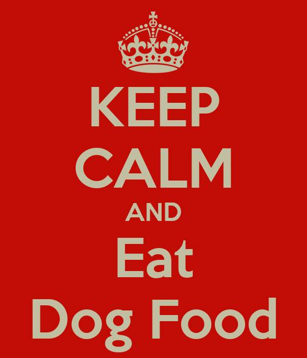 KEEP CALM AND Eat Dog Food