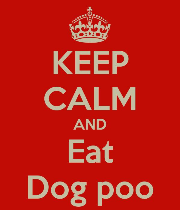 KEEP CALM AND Eat Dog poo
