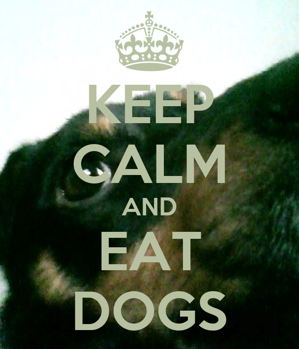 KEEP CALM AND EAT DOGS