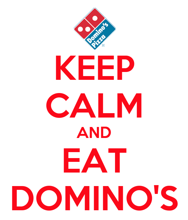 KEEP CALM AND EAT DOMINO'S