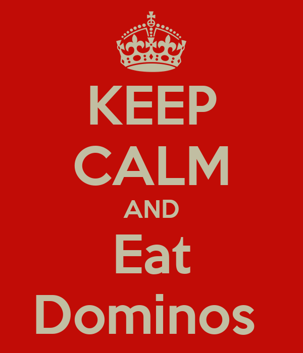 KEEP CALM AND Eat Dominos