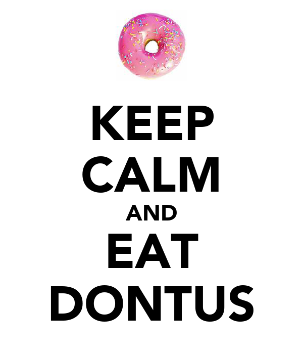 KEEP CALM AND EAT DONTUS