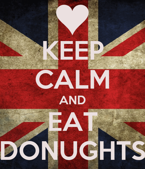 KEEP CALM AND EAT DONUGHTS