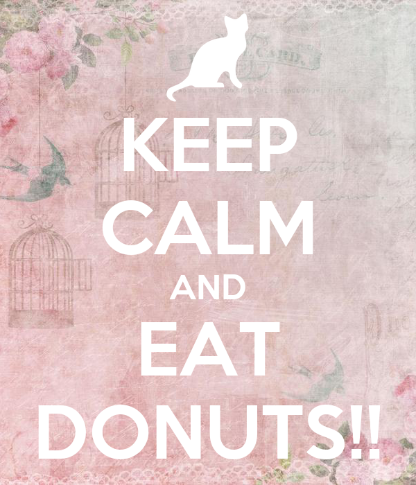 KEEP CALM AND EAT DONUTS!!