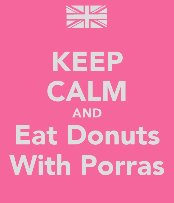 KEEP CALM AND Eat Donuts With Porras