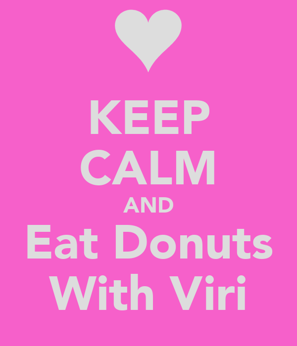 KEEP CALM AND Eat Donuts With Viri