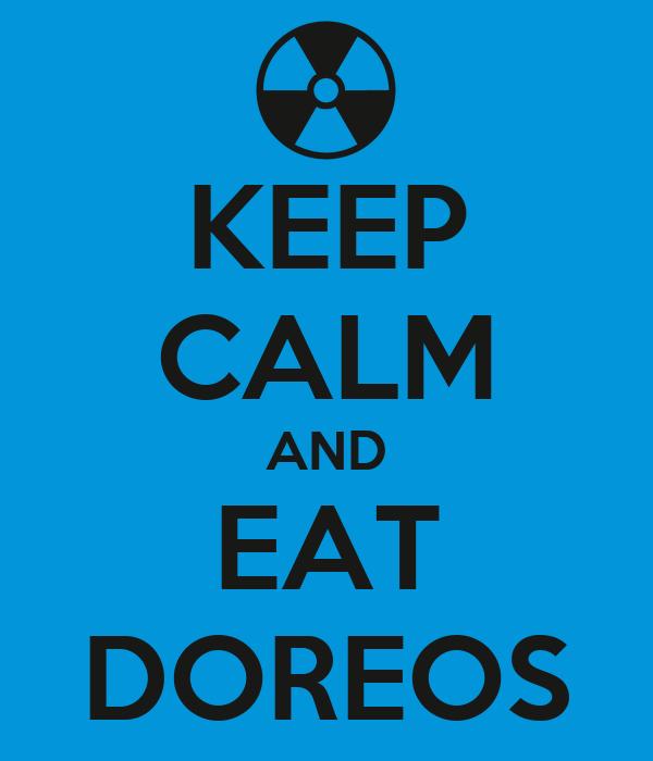 KEEP CALM AND EAT DOREOS