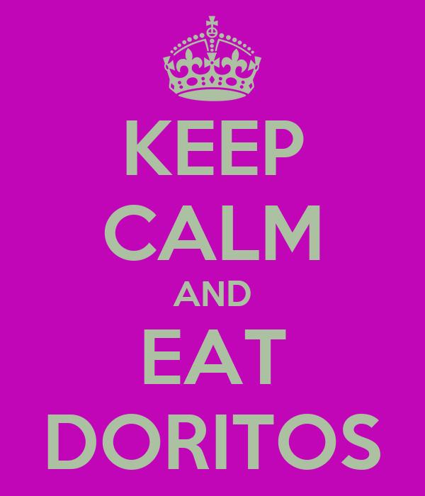 KEEP CALM AND EAT DORITOS