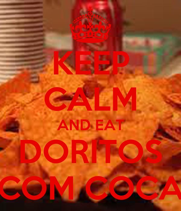 KEEP CALM AND EAT DORITOS COM COCA