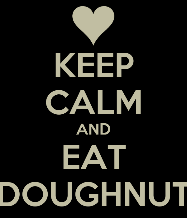 KEEP CALM AND EAT DOUGHNUT
